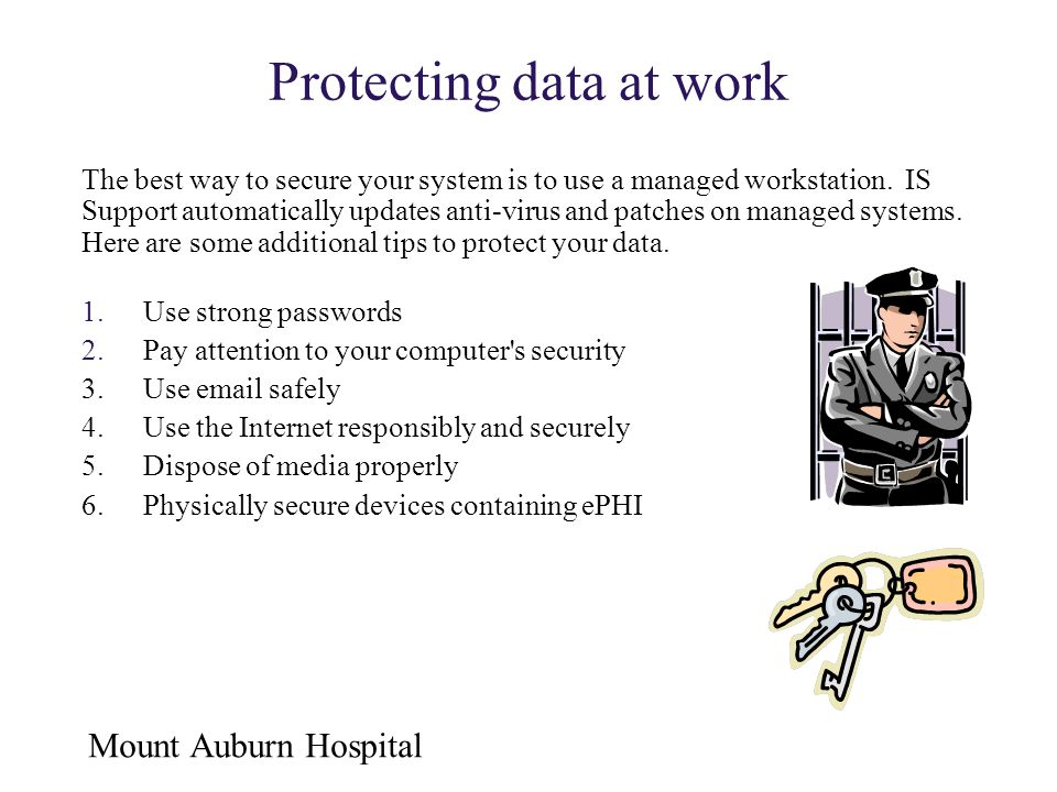 Mount Auburn Hospital 1.Use strong passwords 2.Pay attention to your computer's security 3.Use email safely 4.Use the Internet responsibly and securel