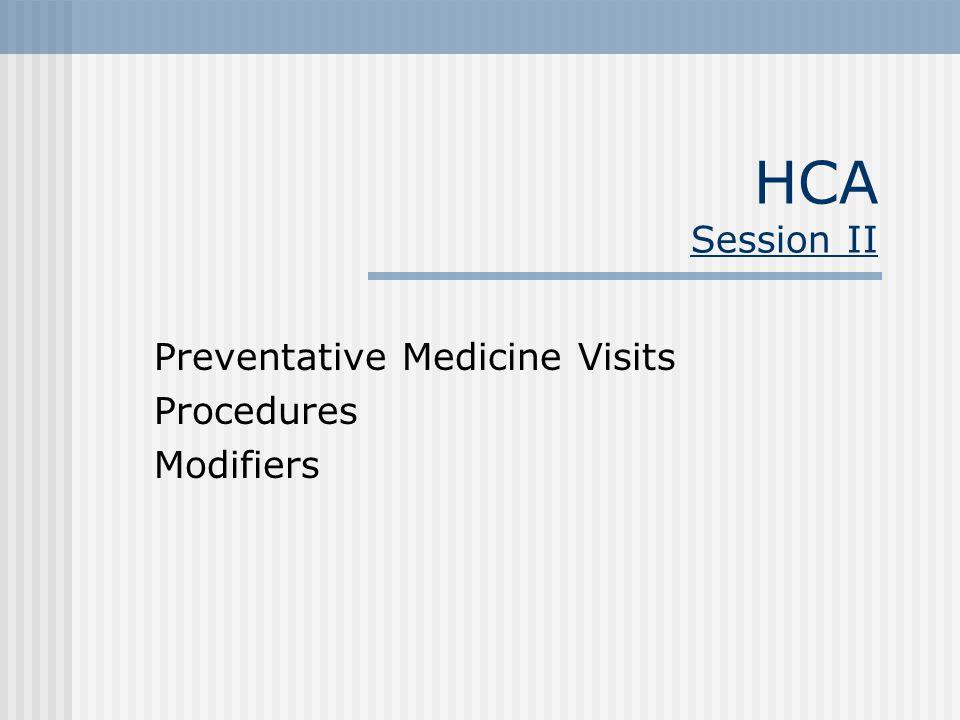 HCA Session II Preventative Medicine Visits Procedures Modifiers