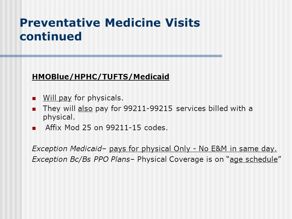 Preventative Medicine Visits Re: Screenings Medicare will pay for Screenings billed in conjunction with a Physical Examination.