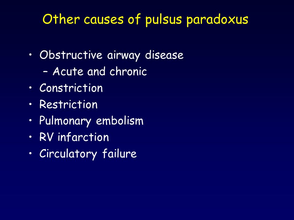 Other causes of pulsus paradoxus Obstructive airway disease –Acute and chronic Constriction Restriction Pulmonary embolism RV infarction Circulatory f