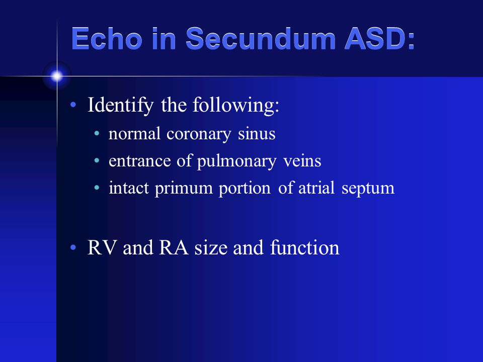 Echo in Secundum ASD: Identify the following: normal coronary sinus entrance of pulmonary veins intact primum portion of atrial septum RV and RA size