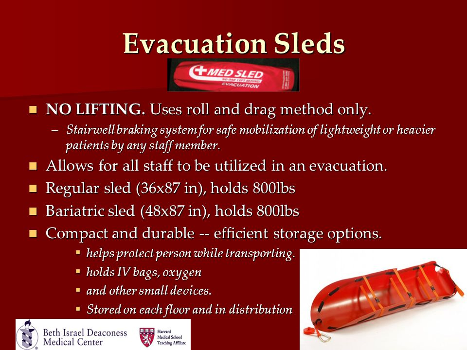 Evacuation Sleds NO LIFTING. Uses roll and drag method only. NO LIFTING. Uses roll and drag method only. –Stairwell braking system for safe mobilizati