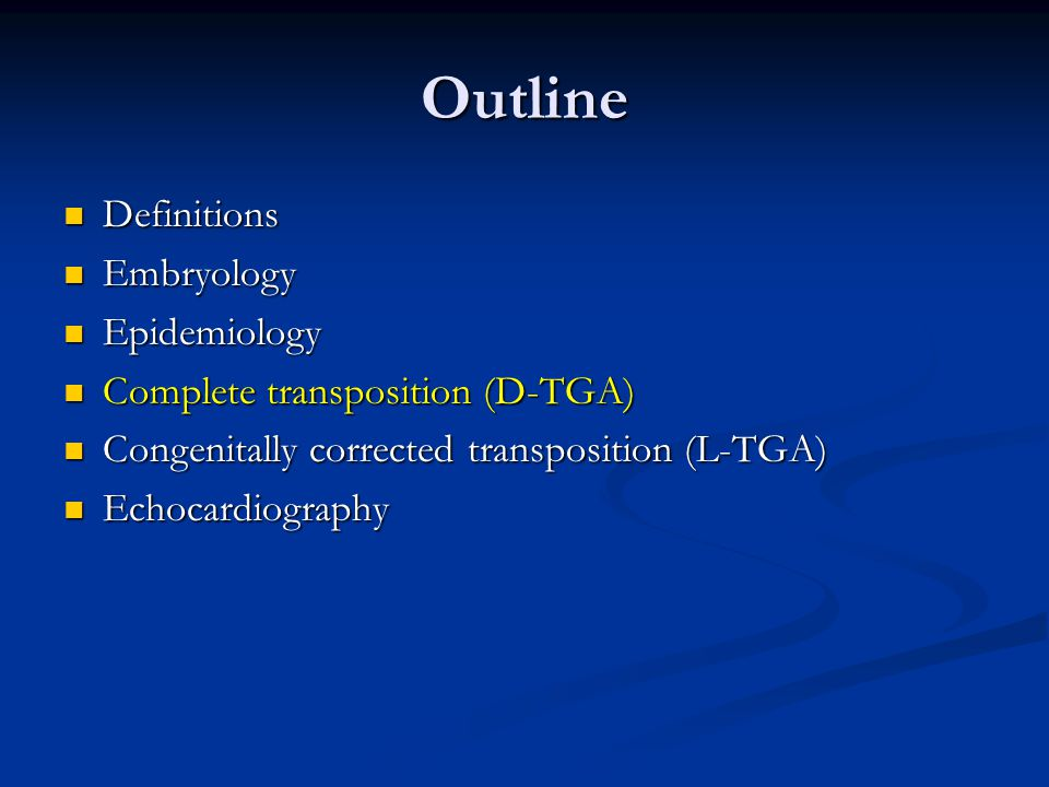 Outline Definitions Definitions Embryology Embryology Epidemiology Epidemiology Complete transposition (D-TGA) Complete transposition (D-TGA) Congenit