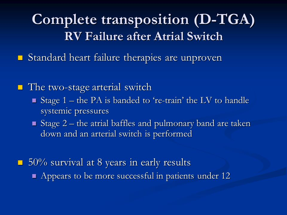 Complete transposition (D-TGA) RV Failure after Atrial Switch Standard heart failure therapies are unproven Standard heart failure therapies are unpro