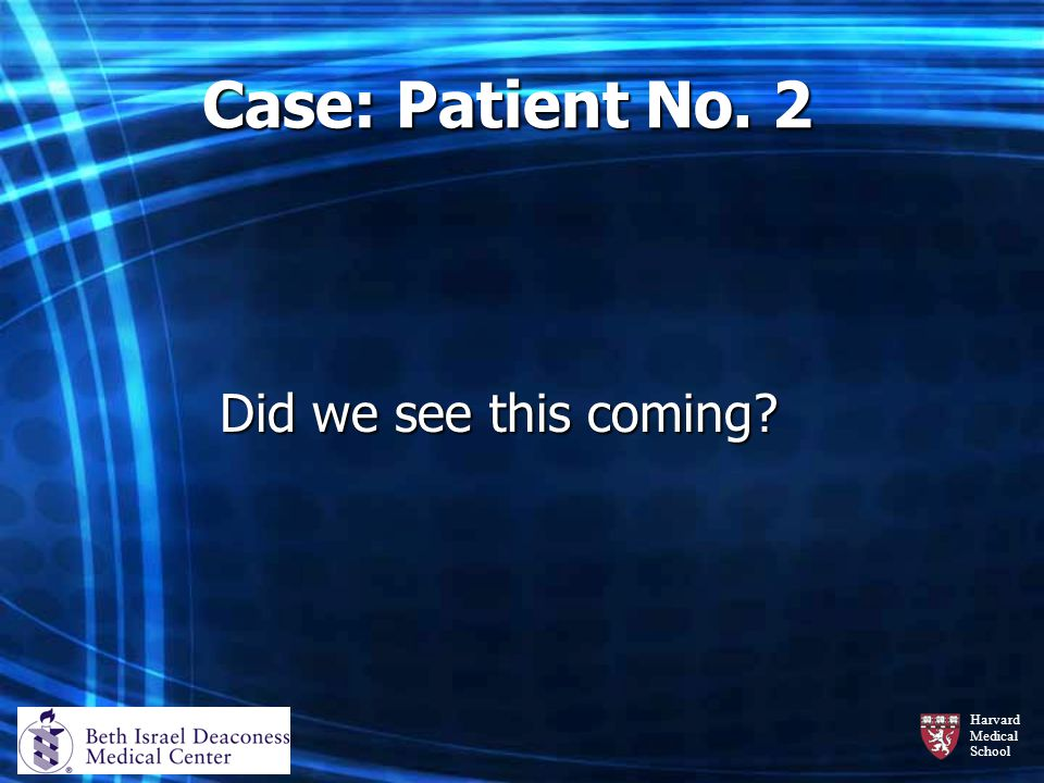 Harvard Medical School Case: Patient No. 2 Did we see this coming?