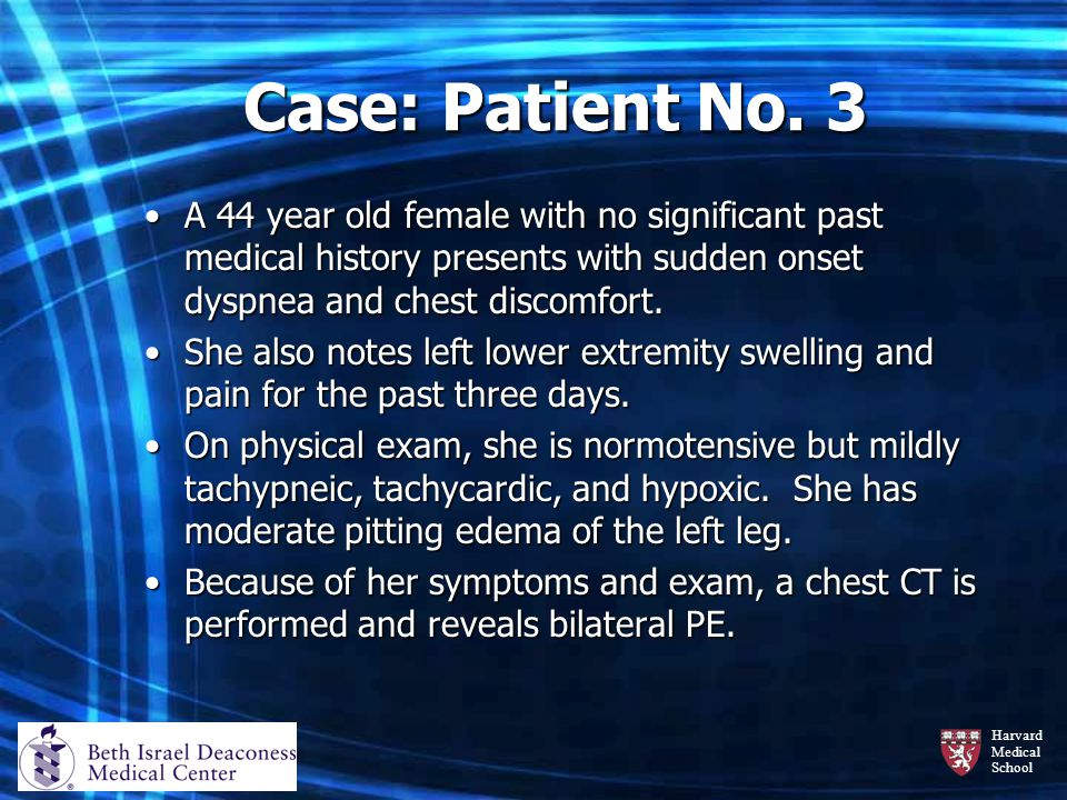 Harvard Medical School Case: Patient No. 3 A 44 year old female with no significant past medical history presents with sudden onset dyspnea and chest