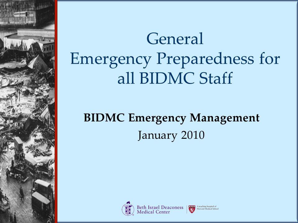 General Emergency Preparedness for all BIDMC Staff BIDMC Emergency Management January 2010