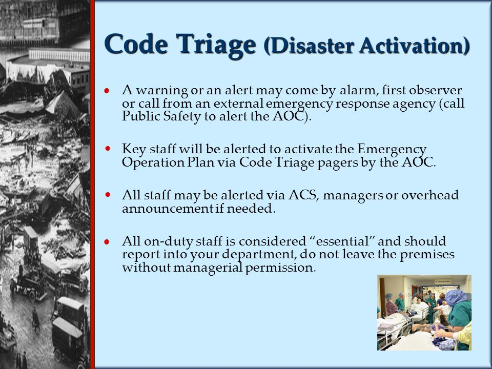 Code Triage (Disaster Activation)  A warning or an alert may come by alarm, first observer or call from an external emergency response agency (call Public Safety to alert the AOC).