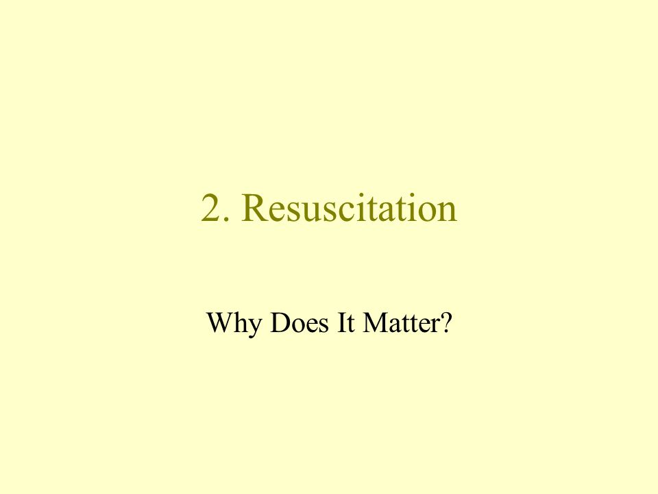 2. Resuscitation Why Does It Matter?