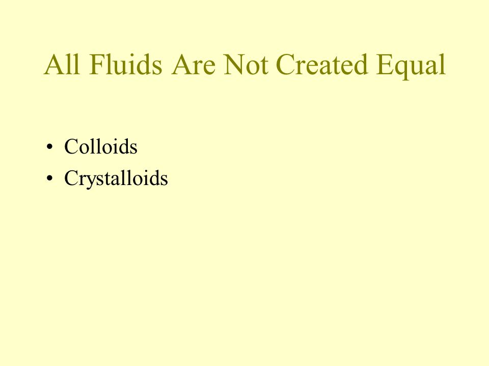 All Fluids Are Not Created Equal Colloids Crystalloids