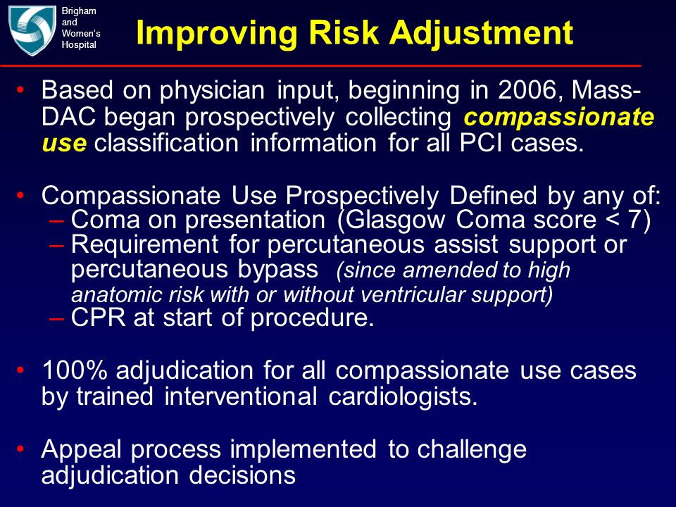 Improving Risk Adjustment Brigham and Women's Hospital Based on physician input, beginning in 2006, Mass- DAC began prospectively collecting compassio