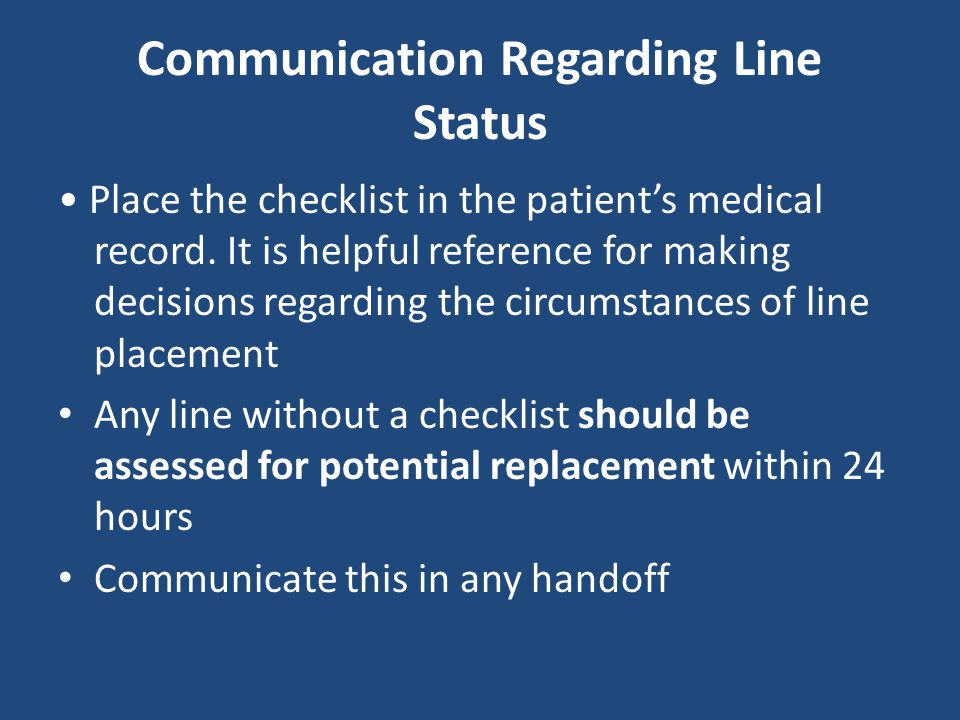 Communication Regarding Line Status Place the checklist in the patient's medical record. It is helpful reference for making decisions regarding the ci