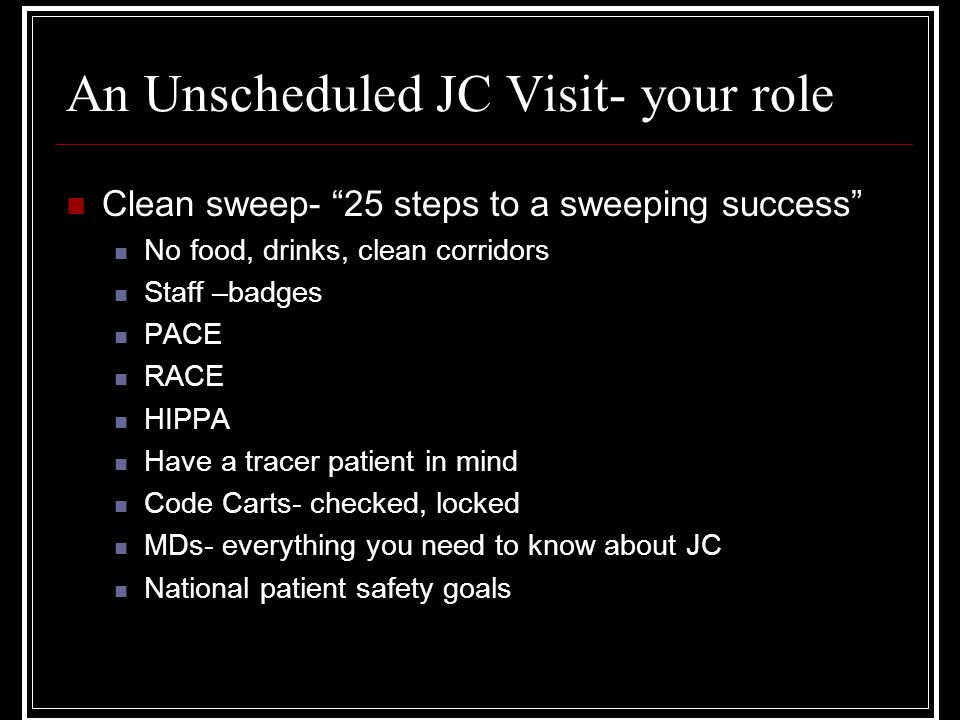 "An Unscheduled JC Visit- your role Clean sweep- ""25 steps to a sweeping success"" No food, drinks, clean corridors Staff –badges PACE RACE HIPPA Have a"