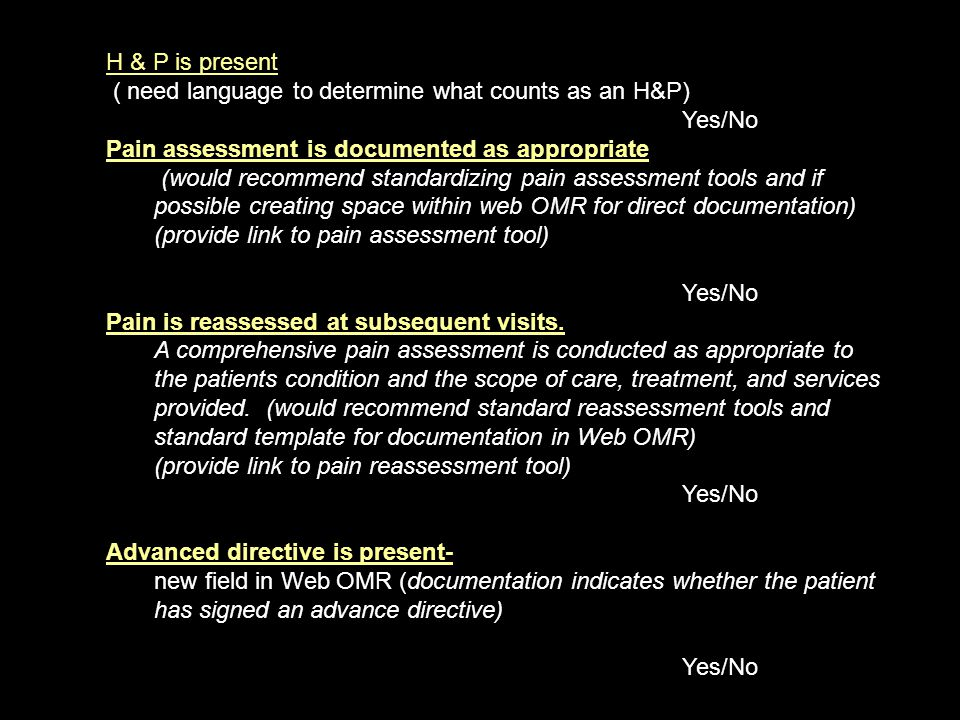 H & P is present ( need language to determine what counts as an H&P) Yes/No Pain assessment is documented as appropriate (would recommend standardizin