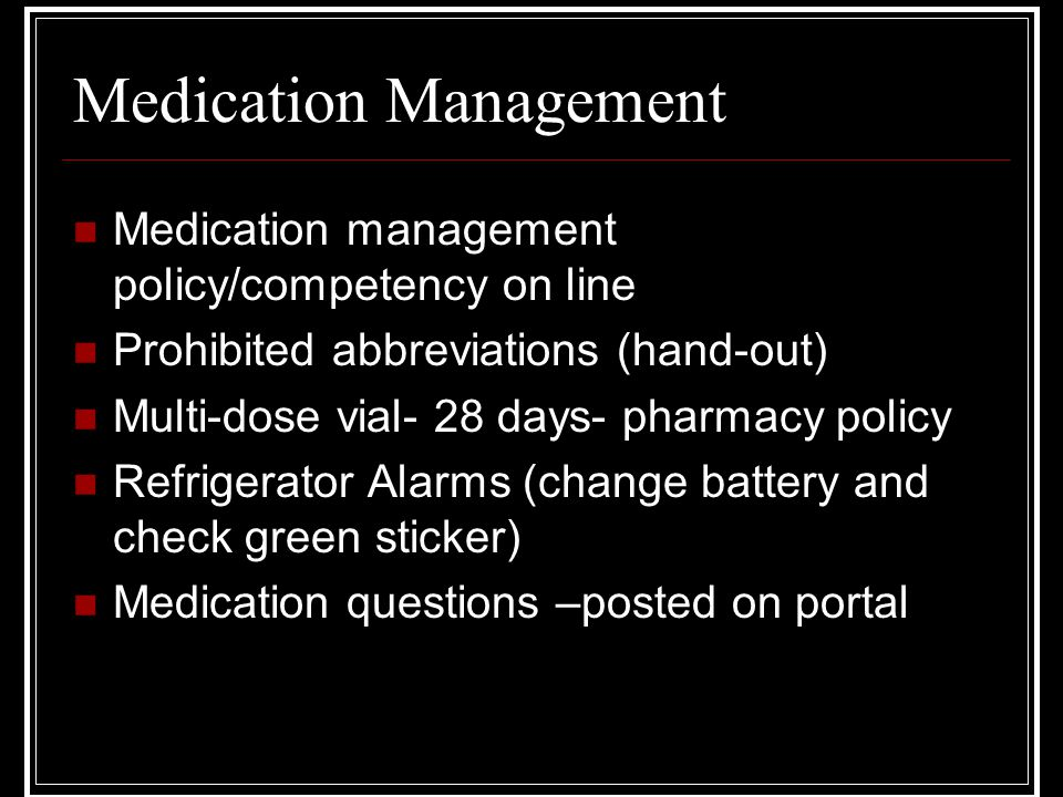 Medication Management Medication management policy/competency on line Prohibited abbreviations (hand-out) Multi-dose vial- 28 days- pharmacy policy Re