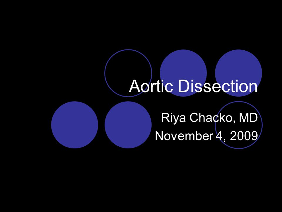 Aortic Dissection Riya Chacko, MD November 4, 2009