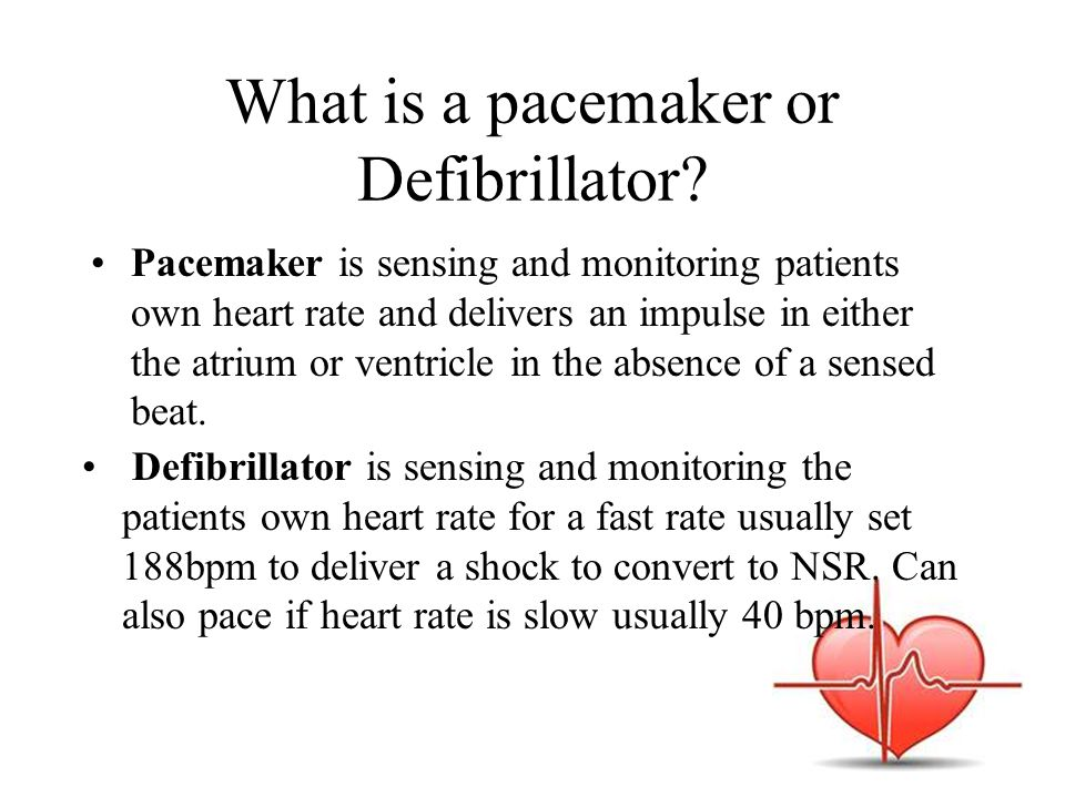 What is a pacemaker or Defibrillator.