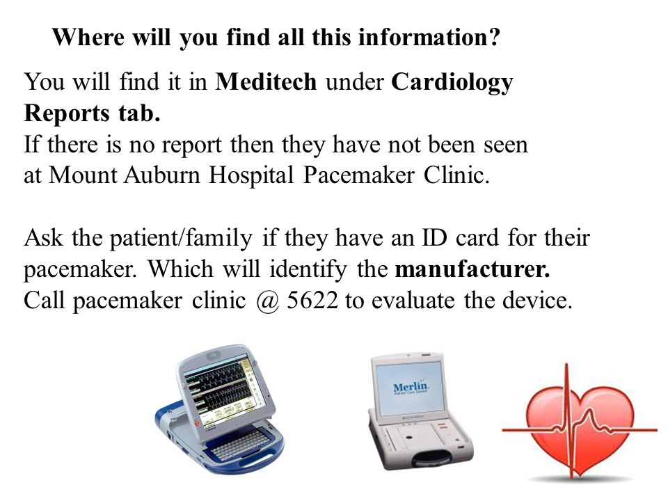 Where will you find all this information? You will find it in Meditech under Cardiology Reports tab. If there is no report then they have not been see
