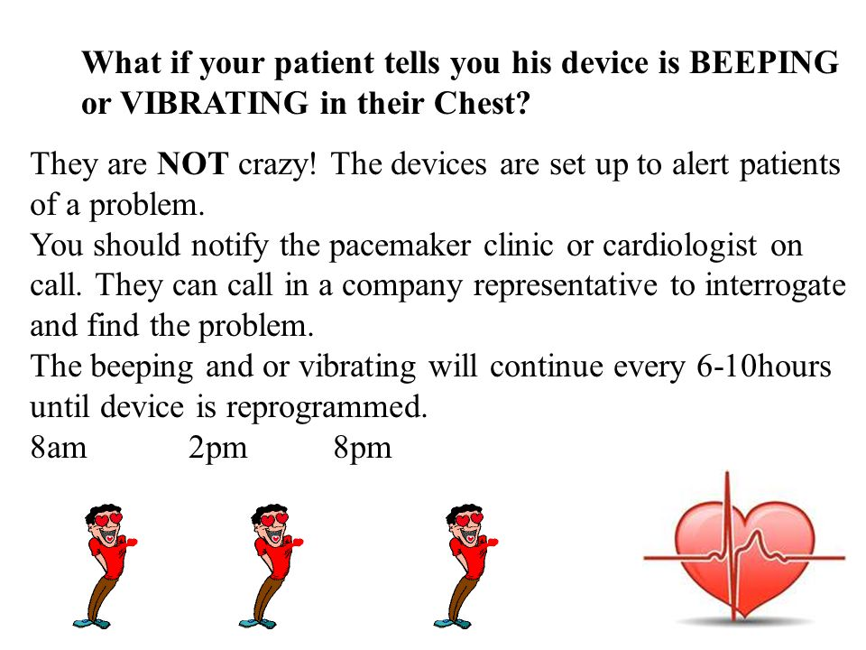 What if your patient tells you his device is BEEPING or VIBRATING in their Chest.