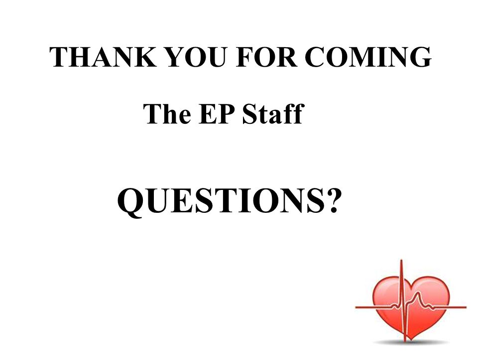 THANK YOU FOR COMING The EP Staff QUESTIONS?