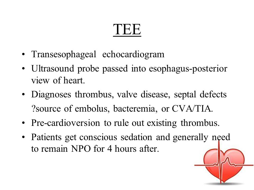 TEE Transesophageal echocardiogram Ultrasound probe passed into esophagus-posterior view of heart. Diagnoses thrombus, valve disease, septal defects ?