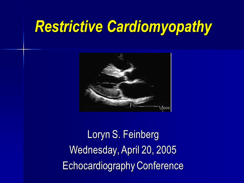 Restrictive Cardiomyopathy Loryn S. Feinberg Wednesday, April 20, 2005 Echocardiography Conference