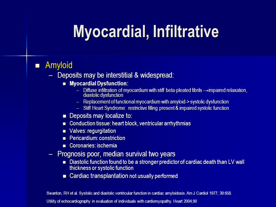 Myocardial, Infiltrative Amyloid Amyloid –Deposits may be interstitial & widespread: Myocardial Dysfunction: Myocardial Dysfunction: –Diffuse infiltra