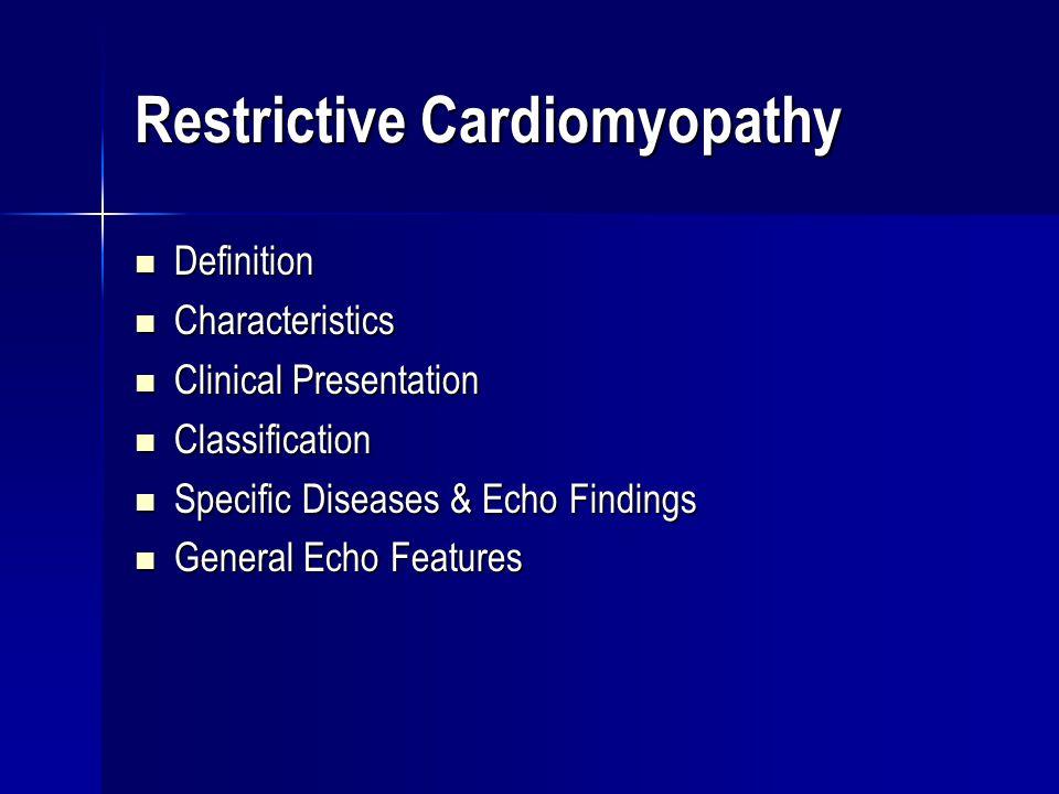 Restrictive Cardiomyopathy Definition Definition Characteristics Characteristics Clinical Presentation Clinical Presentation Classification Classifica