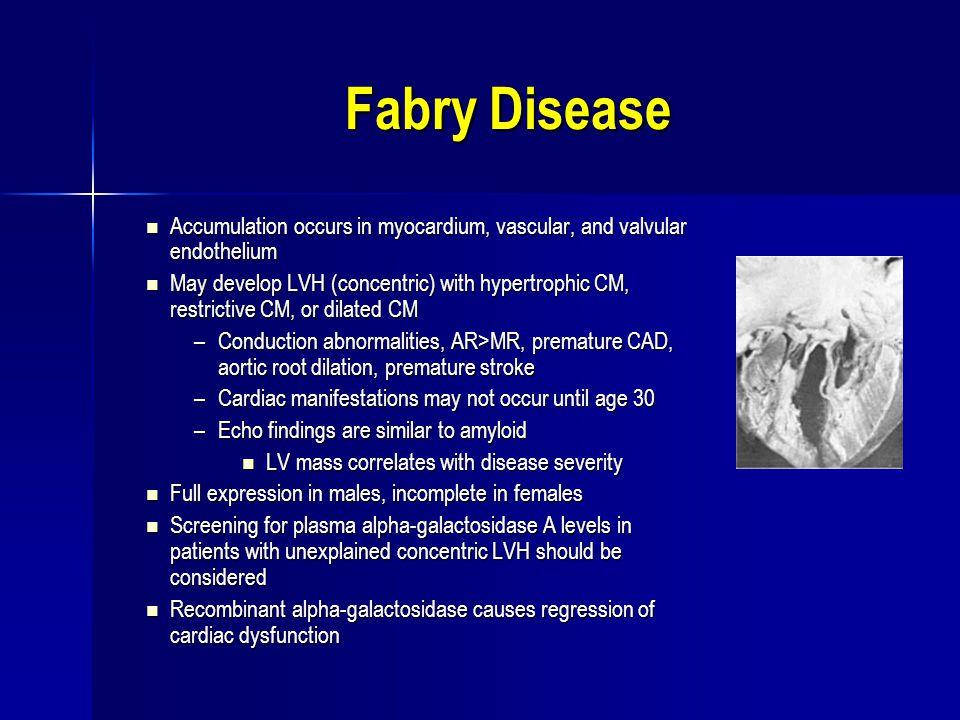 Fabry Disease Accumulation occurs in myocardium, vascular, and valvular endothelium Accumulation occurs in myocardium, vascular, and valvular endothel