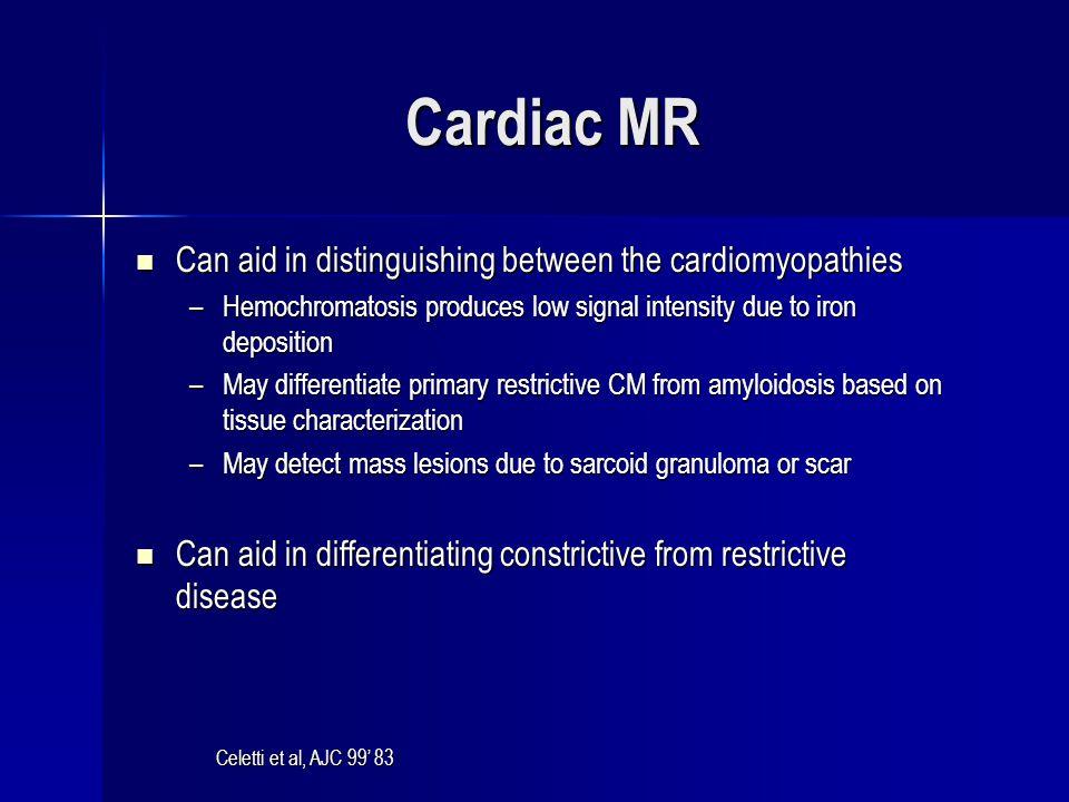 Cardiac MR Can aid in distinguishing between the cardiomyopathies Can aid in distinguishing between the cardiomyopathies –Hemochromatosis produces low