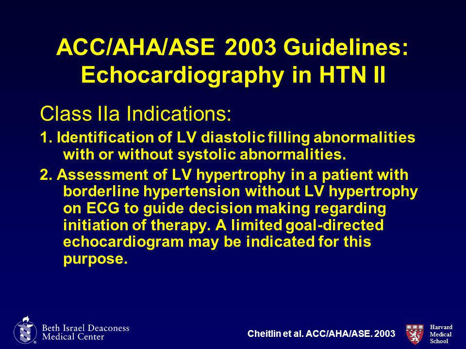 Harvard Medical School ACC/AHA/ASE 2003 Guidelines: Echocardiography in HTN II Class IIa Indications: 1.