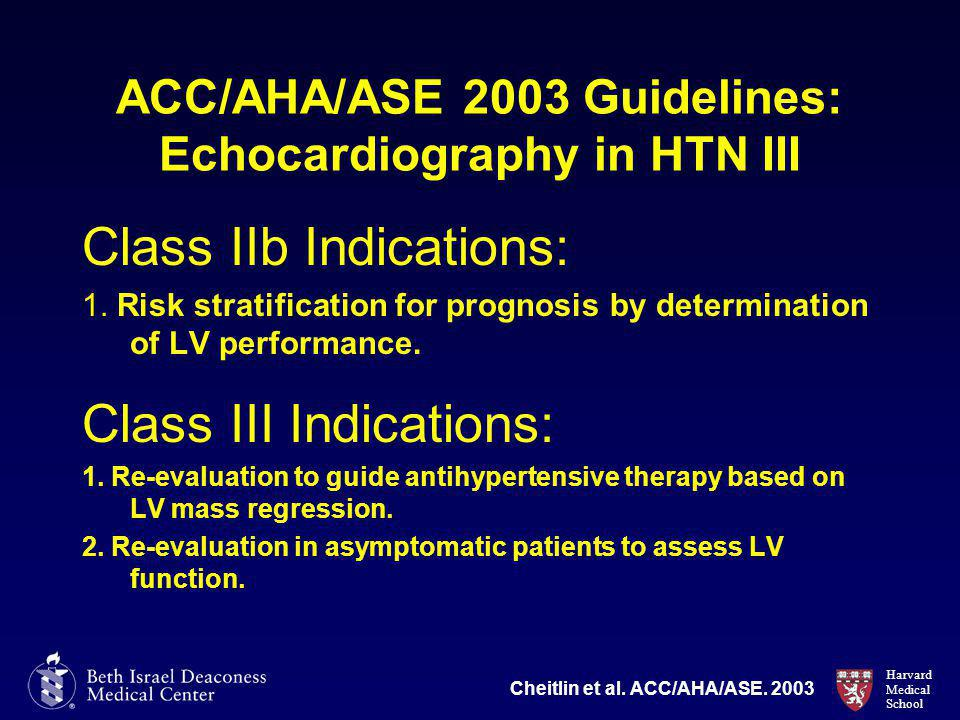 Harvard Medical School ACC/AHA/ASE 2003 Guidelines: Echocardiography in HTN III Class IIb Indications: 1.