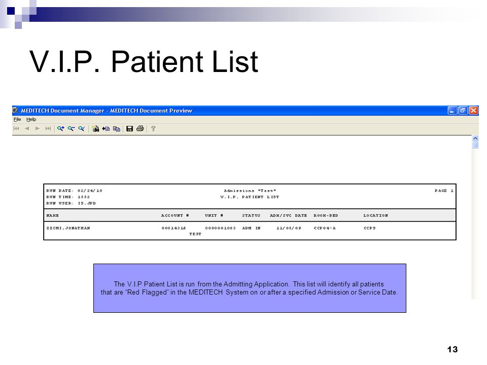 13 V.I.P. Patient List The V.I.P Patient List is run from the Admitting Application.