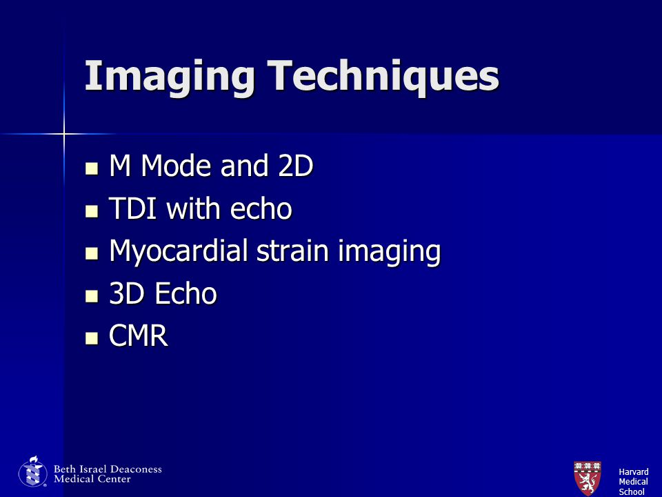 Harvard Medical School Imaging Techniques M Mode and 2D M Mode and 2D TDI with echo TDI with echo Myocardial strain imaging Myocardial strain imaging