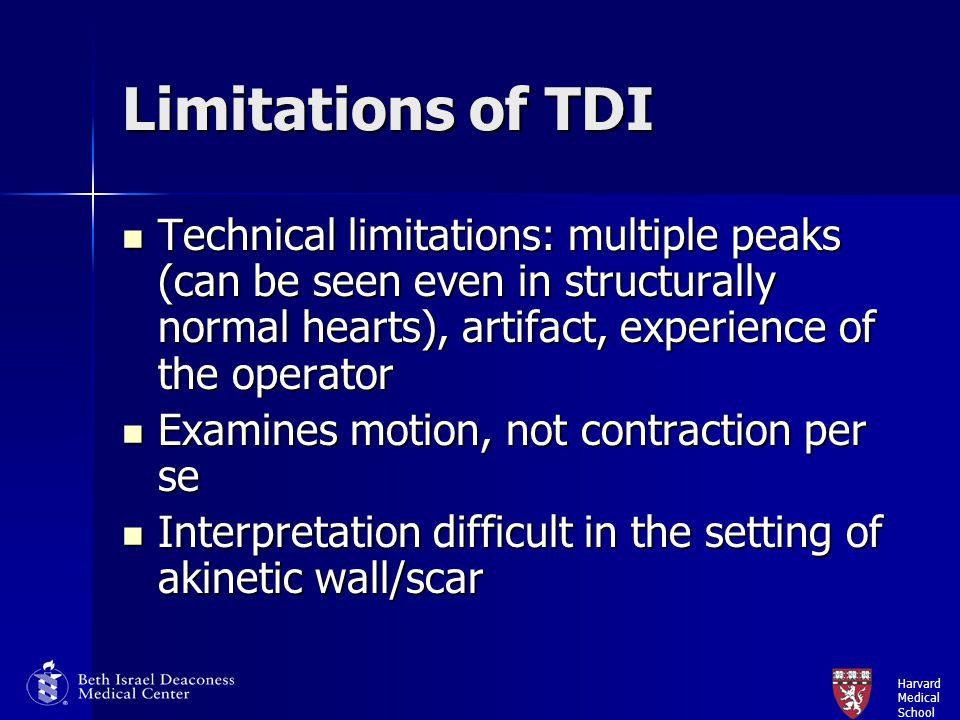 Harvard Medical School Limitations of TDI Technical limitations: multiple peaks (can be seen even in structurally normal hearts), artifact, experience