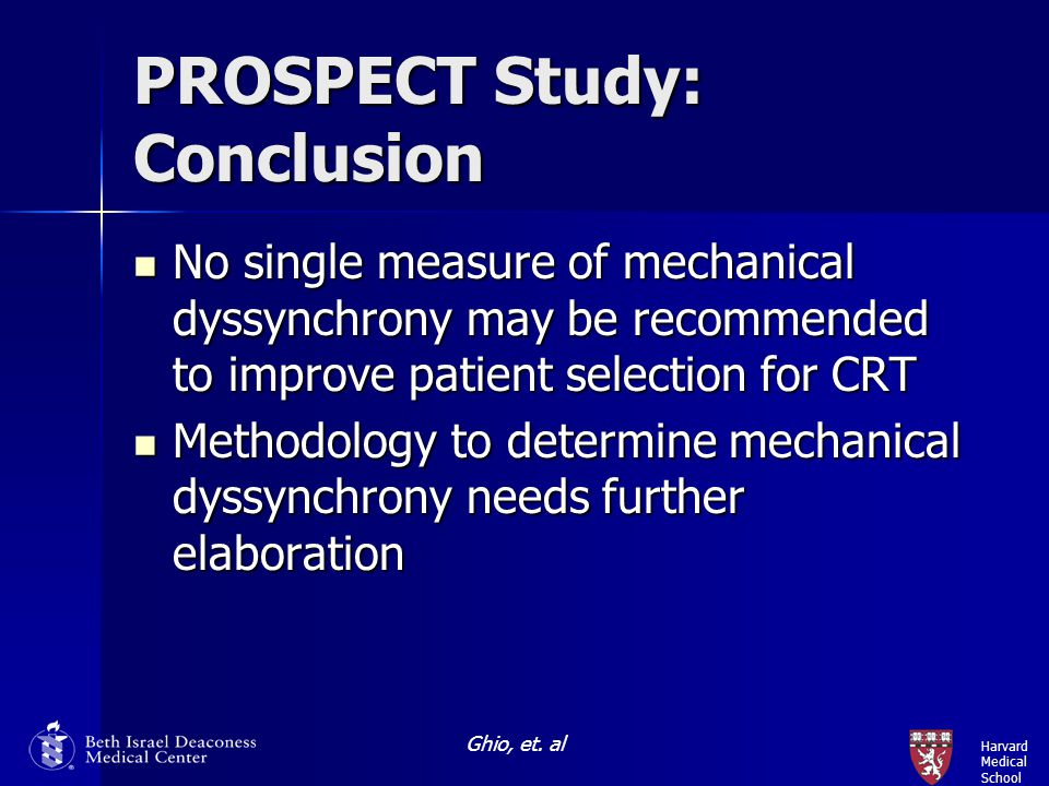Harvard Medical School PROSPECT Study: Conclusion No single measure of mechanical dyssynchrony may be recommended to improve patient selection for CRT