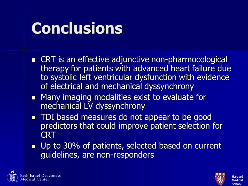 Harvard Medical School Conclusions CRT is an effective adjunctive non-pharmocological therapy for patients with advanced heart failure due to systolic