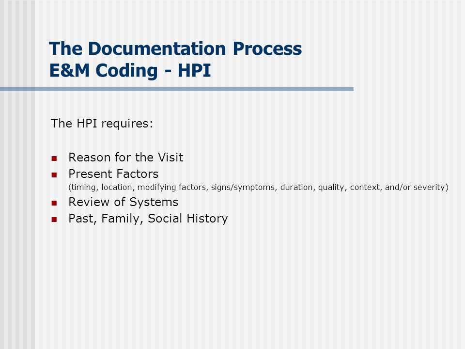 The Documentation Process E&M Coding - Exam The Exam requires: 1995 or 1997 guidelines