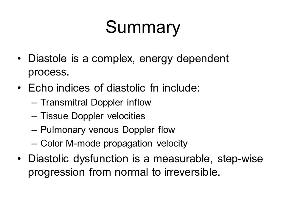 Summary Diastole is a complex, energy dependent process.