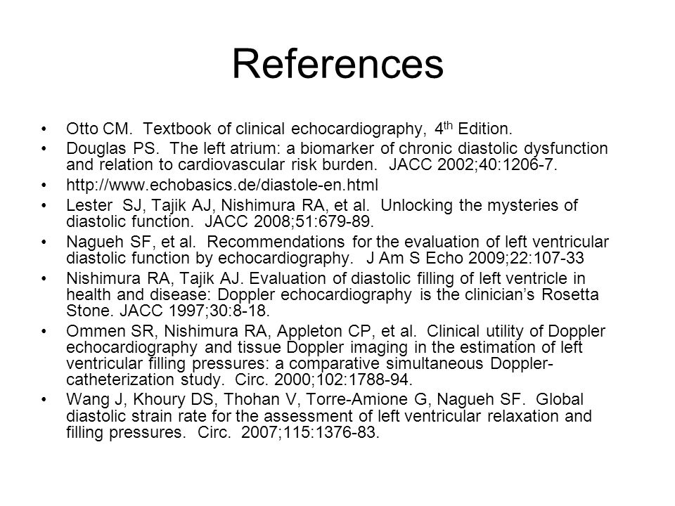 References Otto CM. Textbook of clinical echocardiography, 4 th Edition.