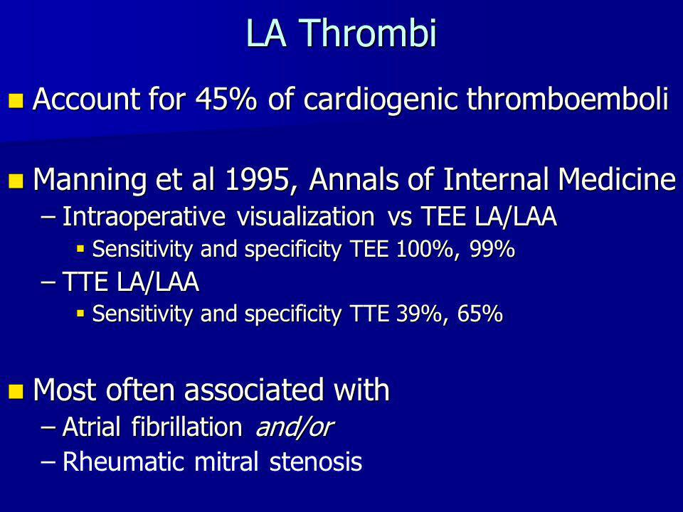 LV Thrombi - Diagnosis TTE is a Class I indication for assessment of mural thrombus after acute STEMI TTE is a Class I indication for assessment of mural thrombus after acute STEMI –Presence of thrombus –Risk factors for embolization