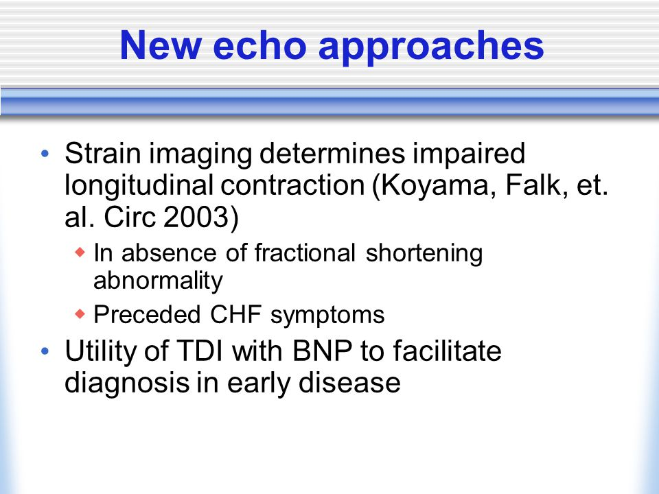 New echo approaches Strain imaging determines impaired longitudinal contraction (Koyama, Falk, et.