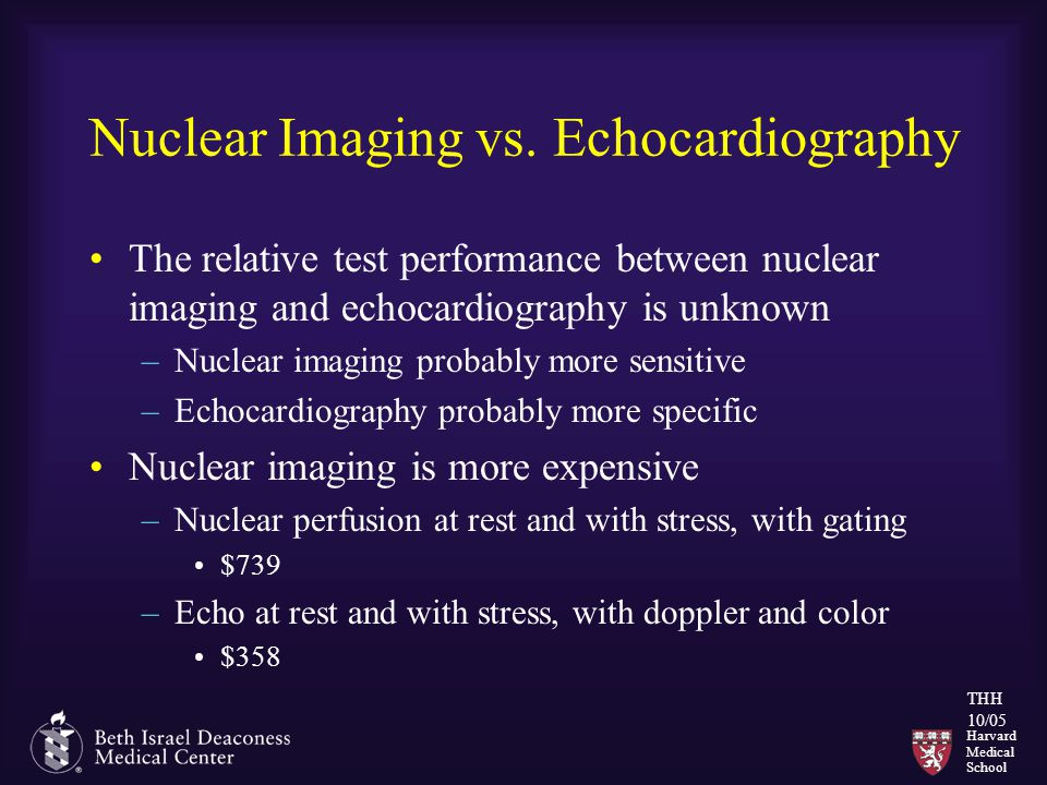 Harvard Medical School THH 10/05 Nuclear Imaging vs.