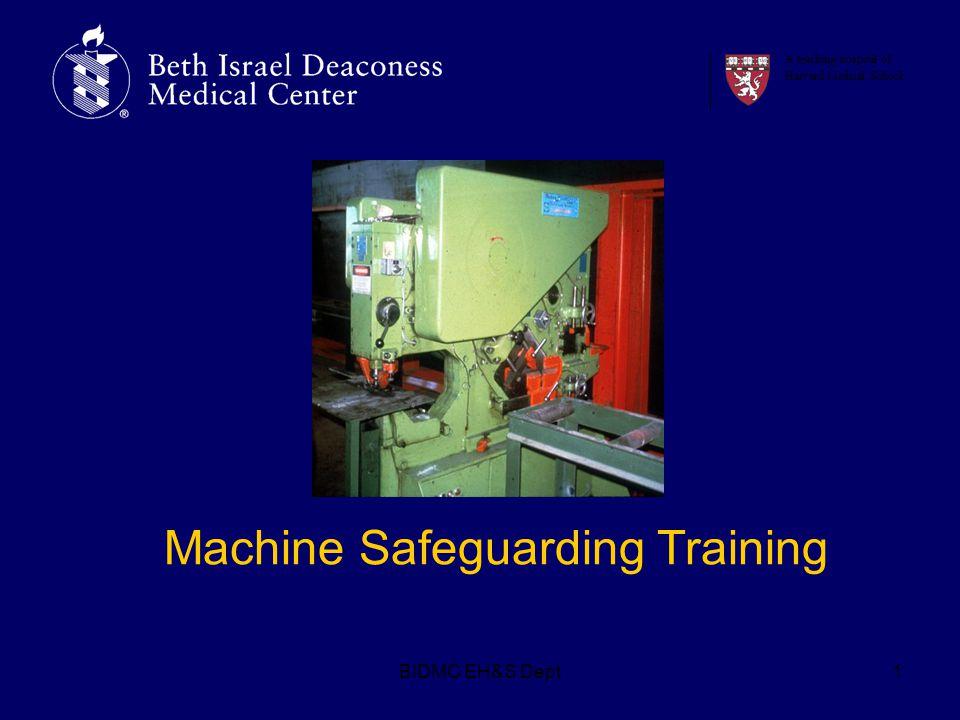 BIDMC EH&S Dept1 A teaching hospital of Harvard Medical School Machine Safeguarding Training