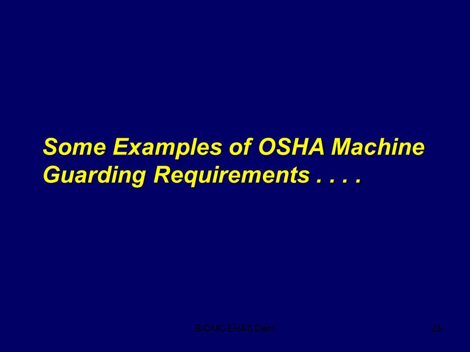 BIDMC EH&S Dept25 Some Examples of OSHA Machine Guarding Requirements....