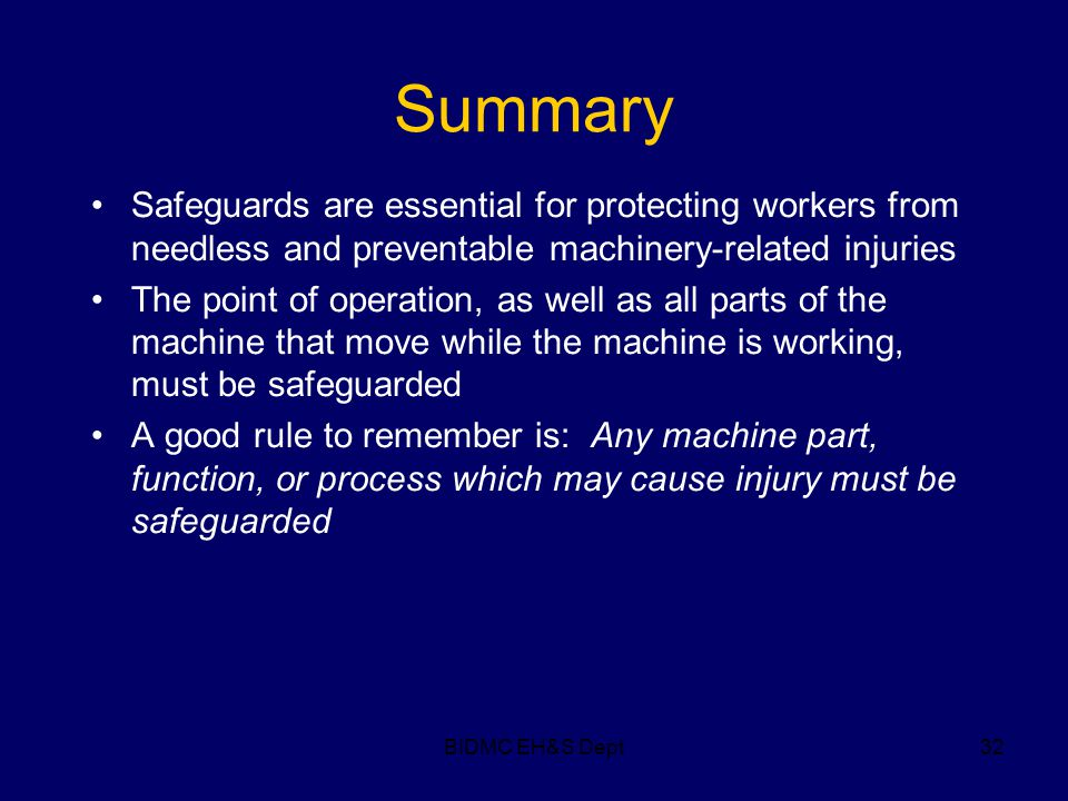 BIDMC EH&S Dept32 Summary Safeguards are essential for protecting workers from needless and preventable machinery-related injuries The point of operat