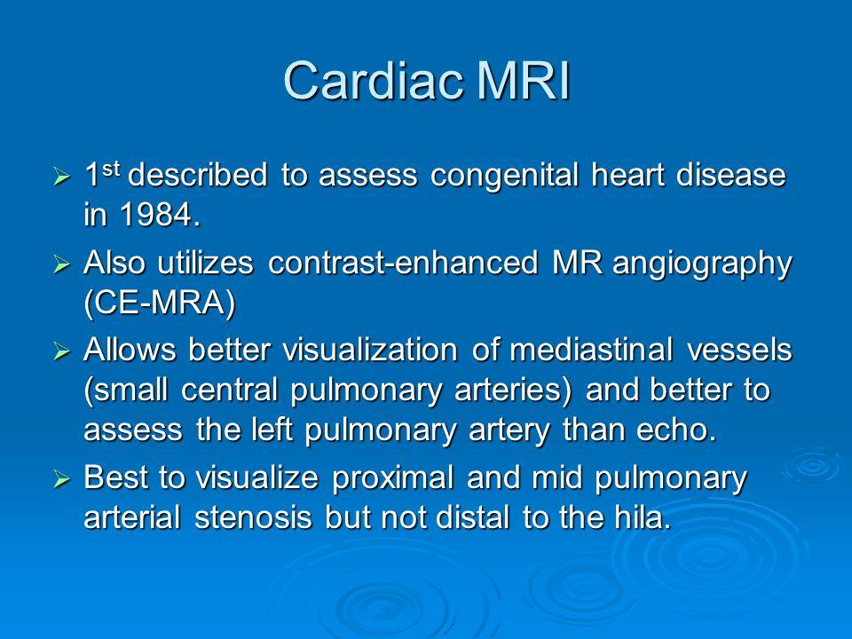 Cardiac MRI  1 st described to assess congenital heart disease in 1984.