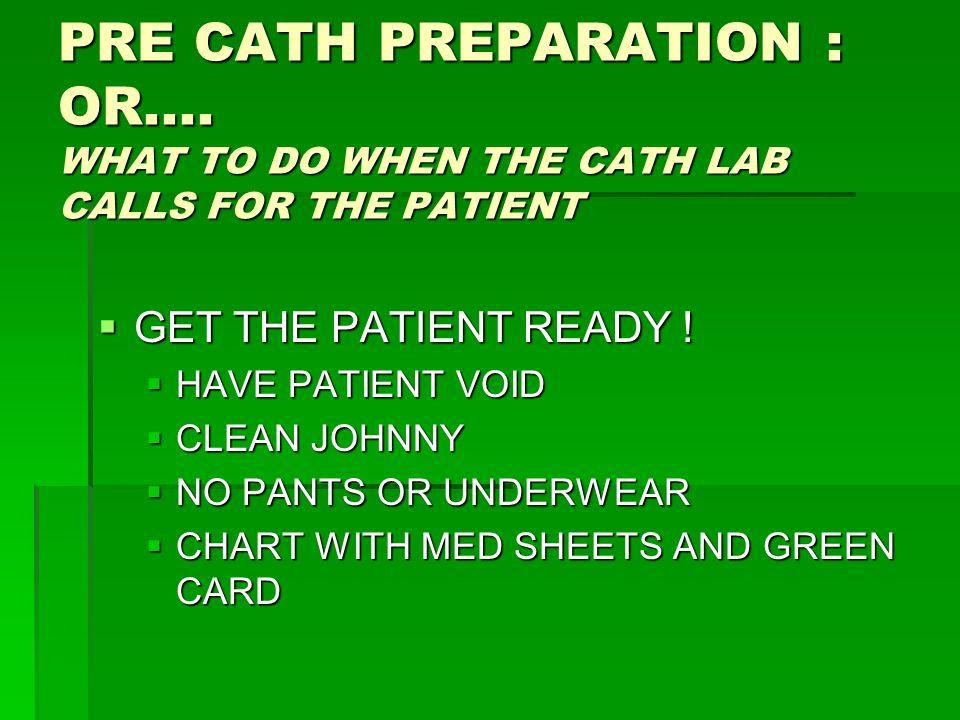 PRE CATH PREPARATION : OR....