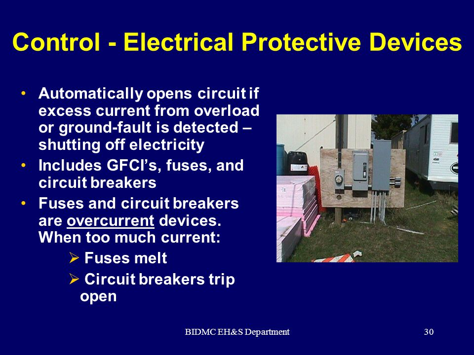 BIDMC EH&S Department30 Control - Electrical Protective Devices Automatically opens circuit if excess current from overload or ground-fault is detecte