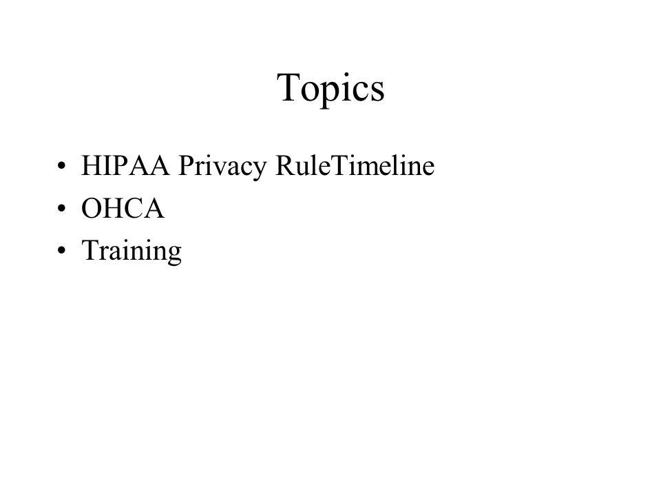 Topics HIPAA Privacy RuleTimeline OHCA Training